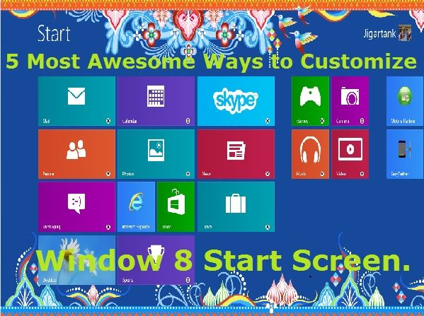 Ways to Customize Windows 8 Start Screen