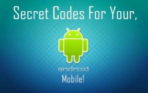 Hidden Secret Codes for your Android Mobile that you must know